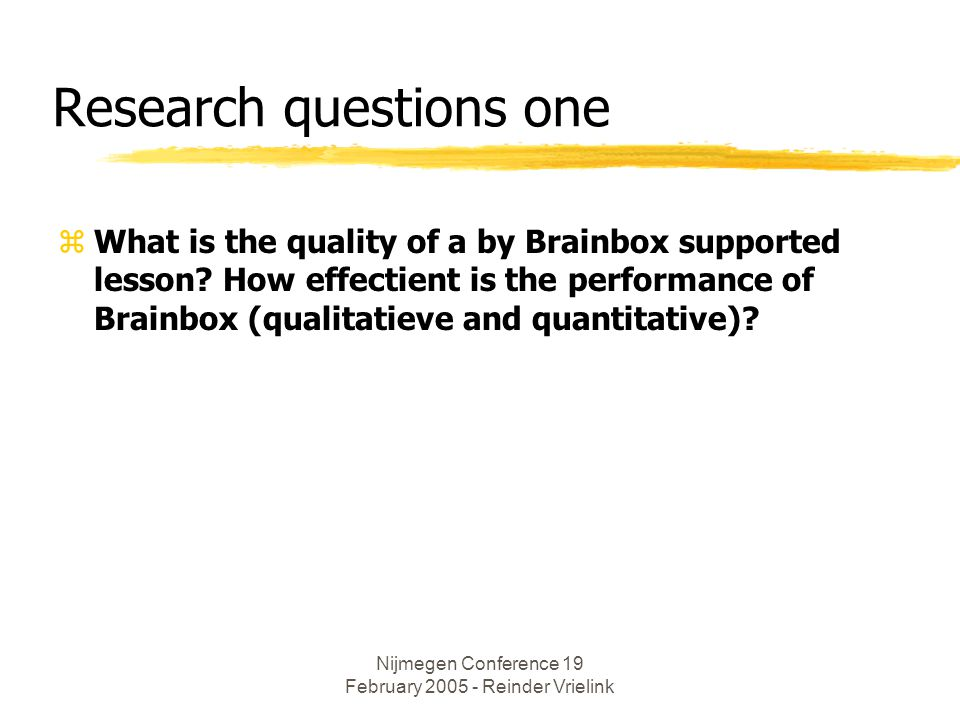 Nijmegen Conference 19 February 2005 - Reinder Vrielink Research questions one zWhat is the quality of a by Brainbox supported lesson.