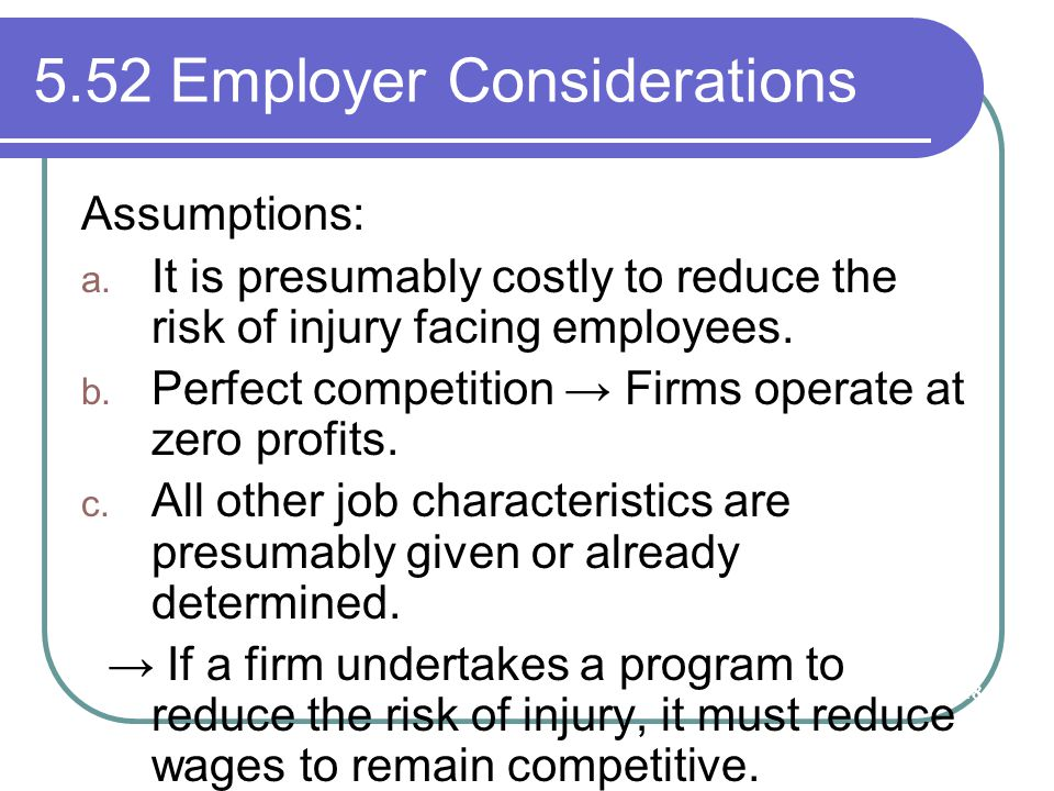 5.52 Employer Considerations Assumptions: a. It is presumably costly to reduce the risk of injury facing employees. b. Perfect competition → Firms ope