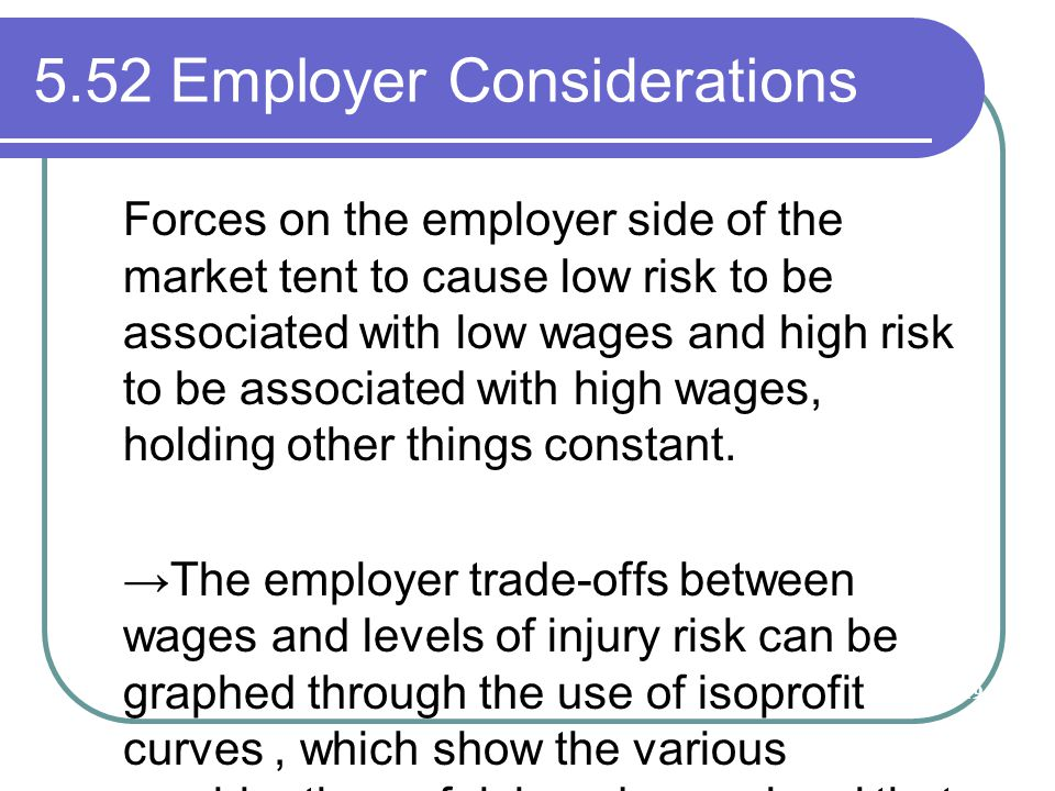 5.52 Employer Considerations Forces on the employer side of the market tent to cause low risk to be associated with low wages and high risk to be asso