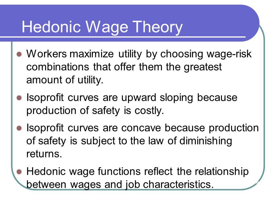 Hedonic Wage Theory Workers maximize utility by choosing wage-risk combinations that offer them the greatest amount of utility. Isoprofit curves are u