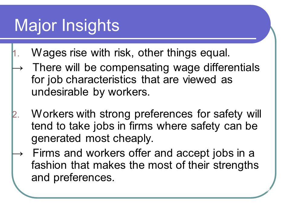 Major Insights 1. Wages rise with risk, other things equal. → There will be compensating wage differentials for job characteristics that are viewed as