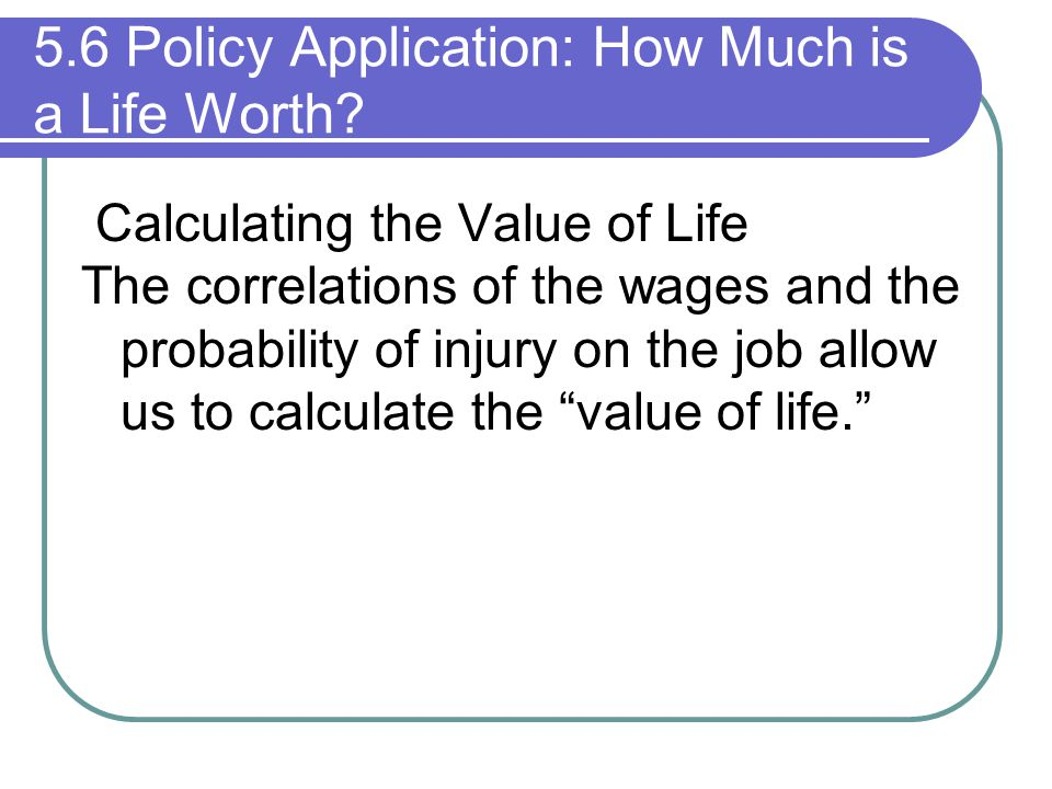 5.6 Policy Application: How Much is a Life Worth? Calculating the Value of Life The correlations of the wages and the probability of injury on the job