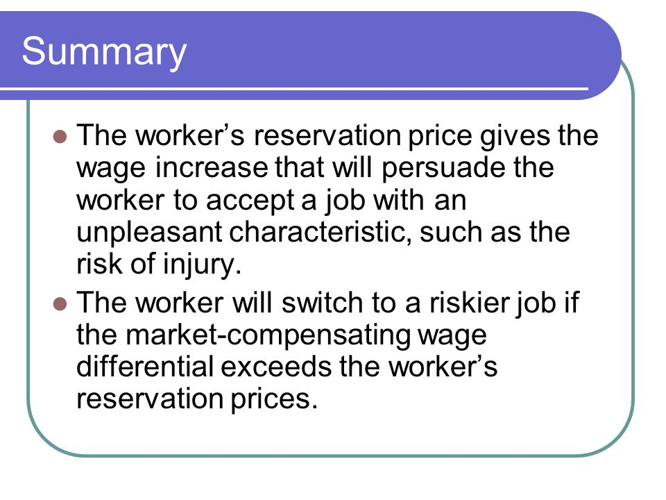 Summary The worker's reservation price gives the wage increase that will persuade the worker to accept a job with an unpleasant characteristic, such a