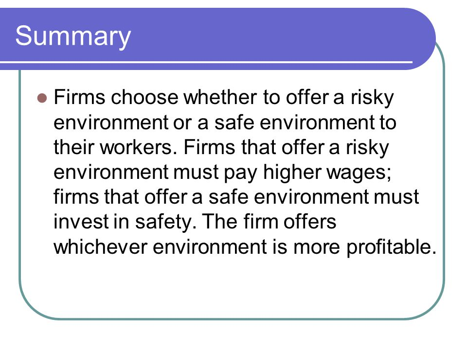 Summary Firms choose whether to offer a risky environment or a safe environment to their workers. Firms that offer a risky environment must pay higher