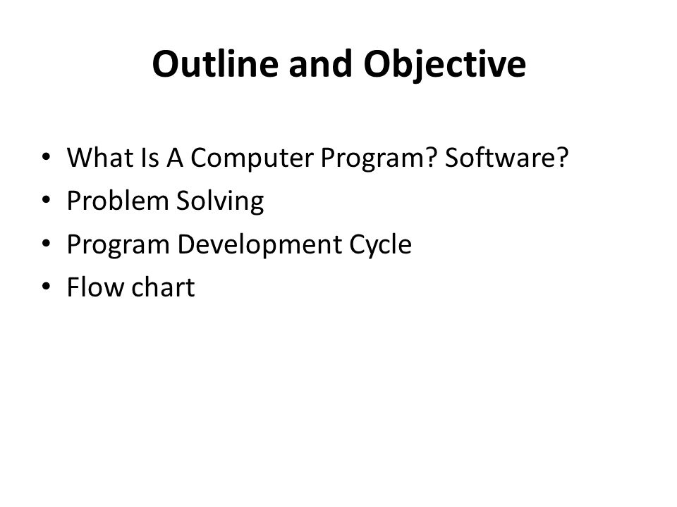 Outline and Objective What Is A Computer Program. Software.