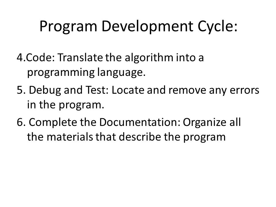Program Development Cycle: 4.Code: Translate the algorithm into a programming language.