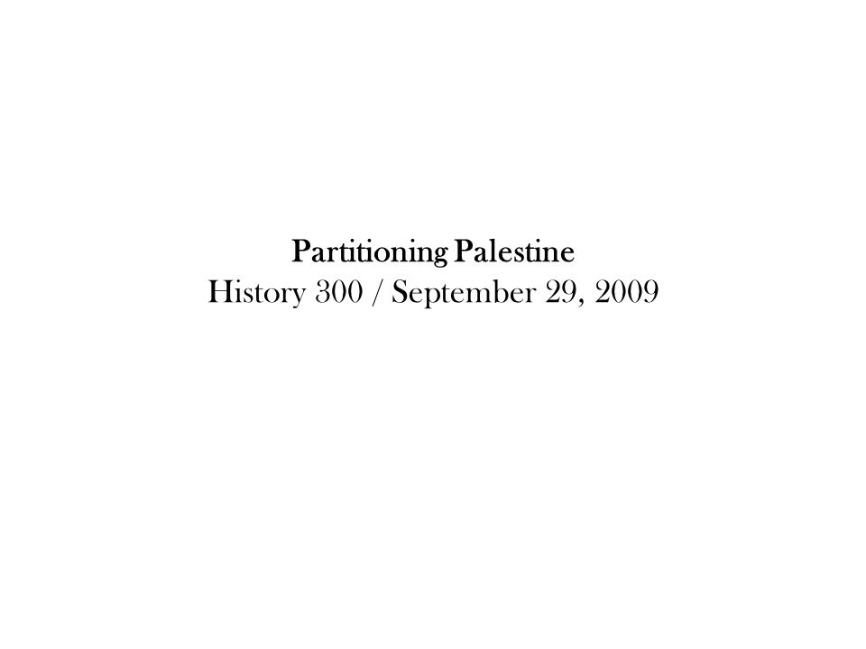 Partitioning Palestine History 300 / September 29, 2009
