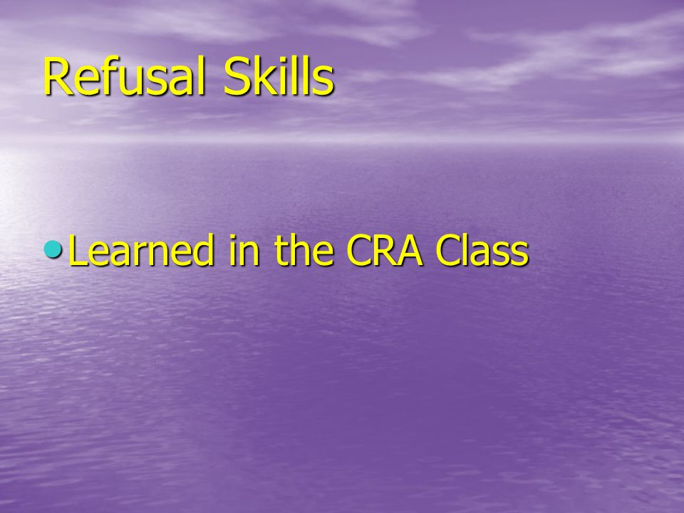 Refusal Skills Learned in the CRA Class Learned in the CRA Class