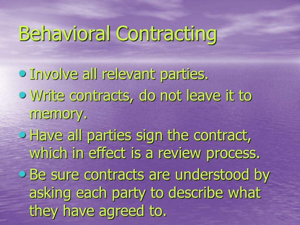 Behavioral Contracting Involve all relevant parties.