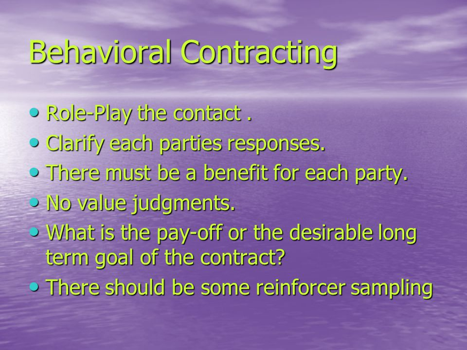 Behavioral Contracting Role-Play the contact. Role-Play the contact.
