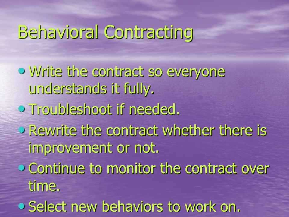 Behavioral Contracting Write the contract so everyone understands it fully.