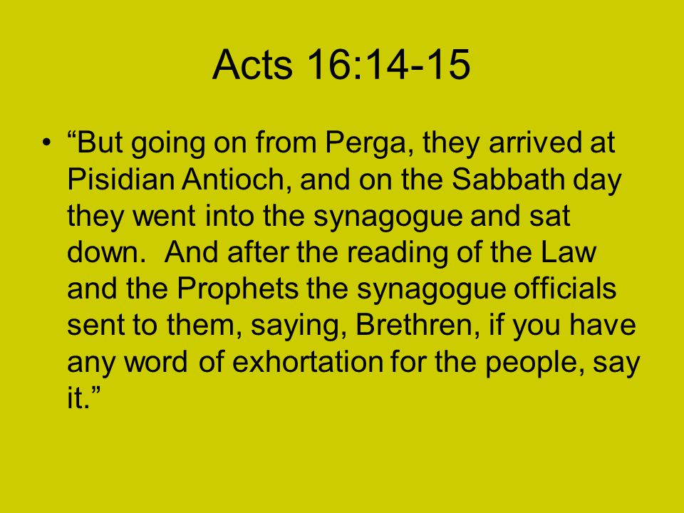 Acts 16:14-15 But going on from Perga, they arrived at Pisidian Antioch, and on the Sabbath day they went into the synagogue and sat down.
