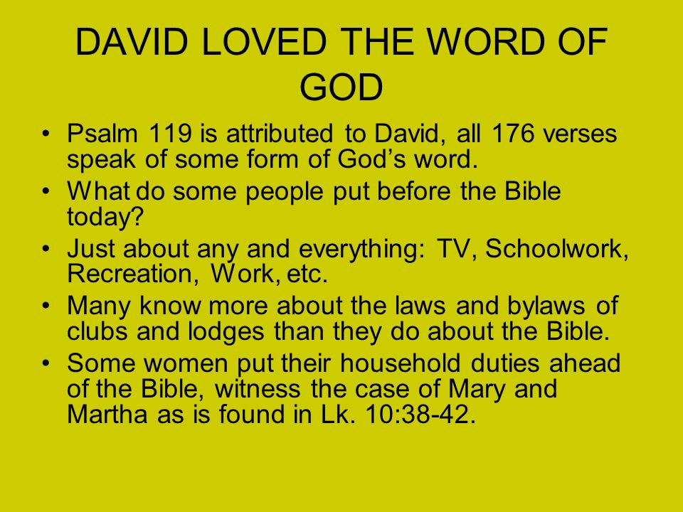 DAVID LOVED THE WORD OF GOD Psalm 119 is attributed to David, all 176 verses speak of some form of God's word.