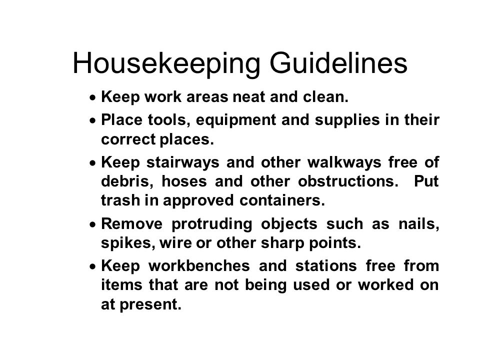 Housekeeping Guidelines  Keep work areas neat and clean.