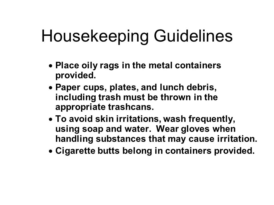 Housekeeping Guidelines  Place oily rags in the metal containers provided.