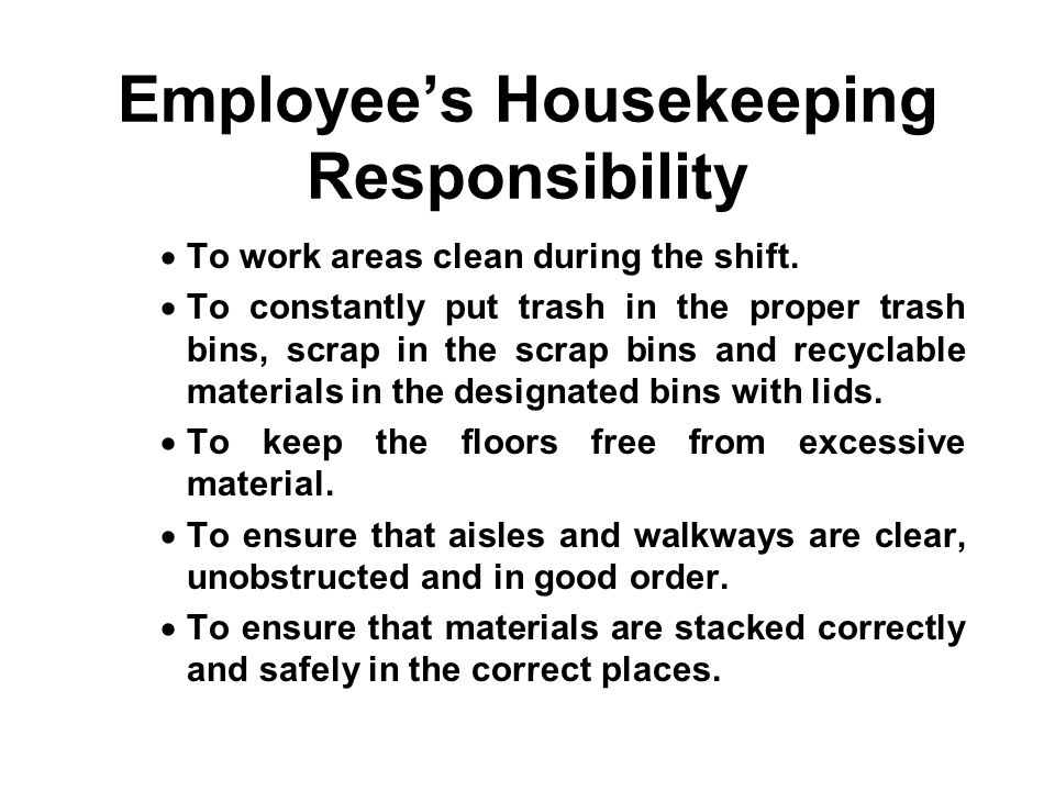 Employee's Housekeeping Responsibility  To work areas clean during the shift.