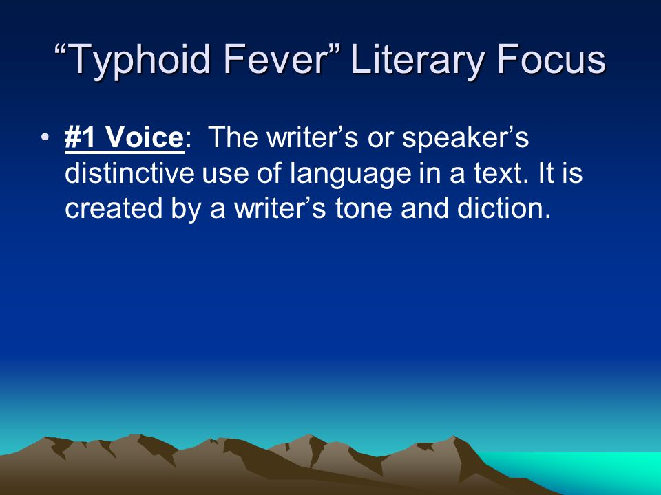 Typhoid Fever Literary Focus #1 Voice: The writer's or speaker's distinctive use of language in a text.