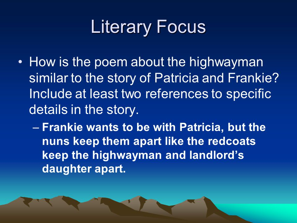 Literary Focus How is the poem about the highwayman similar to the story of Patricia and Frankie? Include at least two references to specific details