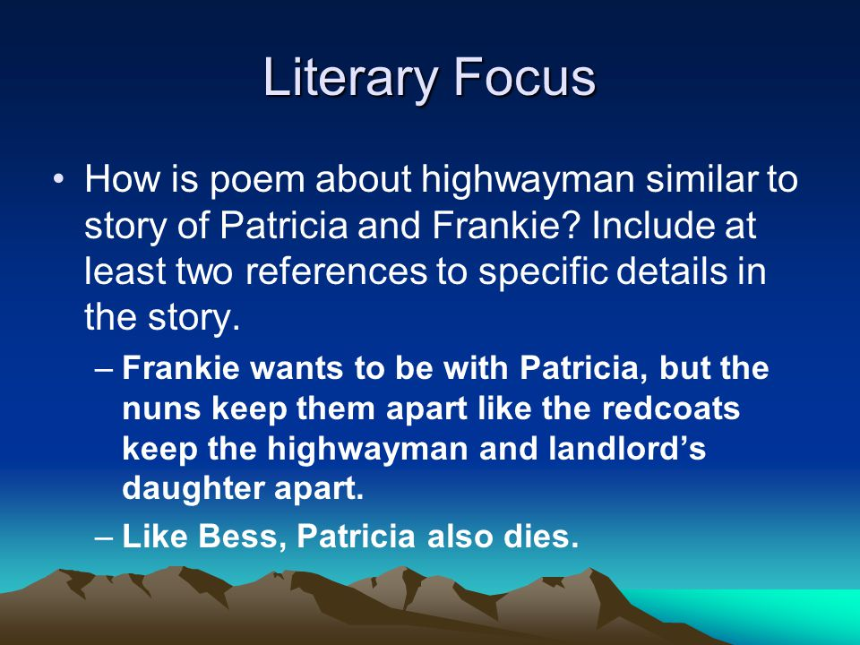 Literary Focus How is poem about highwayman similar to story of Patricia and Frankie? Include at least two references to specific details in the story