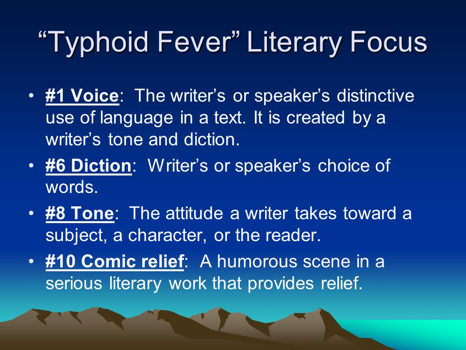 """""""Typhoid Fever"""" Literary Focus #1 Voice: The writer's or speaker's distinctive use of language in a text. It is created by a writer's tone and diction"""