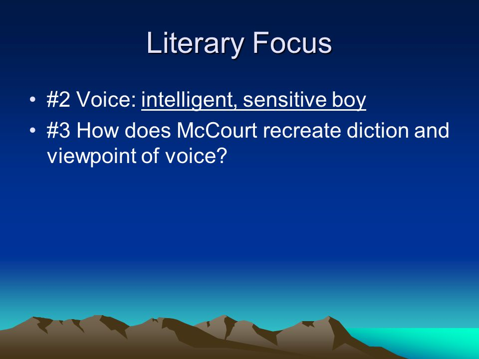 Literary Focus #2 Voice: intelligent, sensitive boy #3 How does McCourt recreate diction and viewpoint of voice?