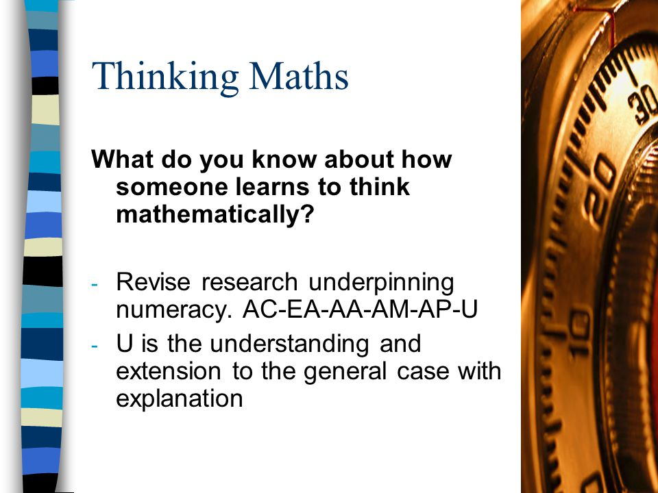 Thinking Maths What do you know about how someone learns to think mathematically.