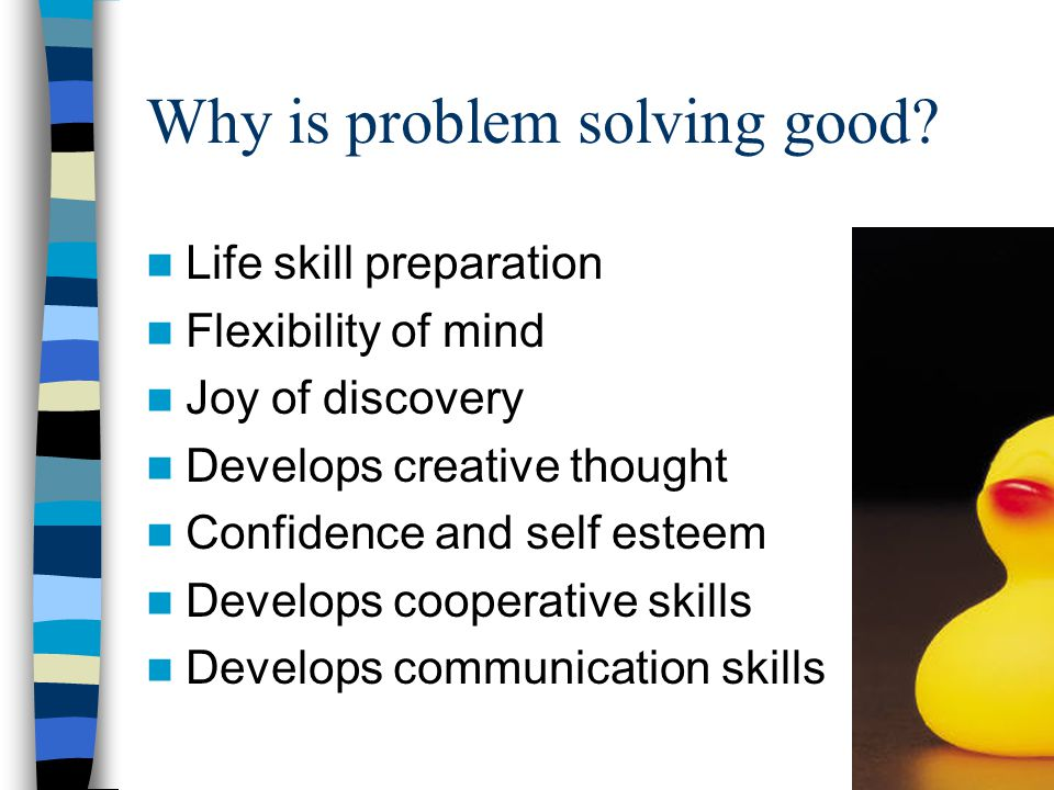 Why is problem solving good.