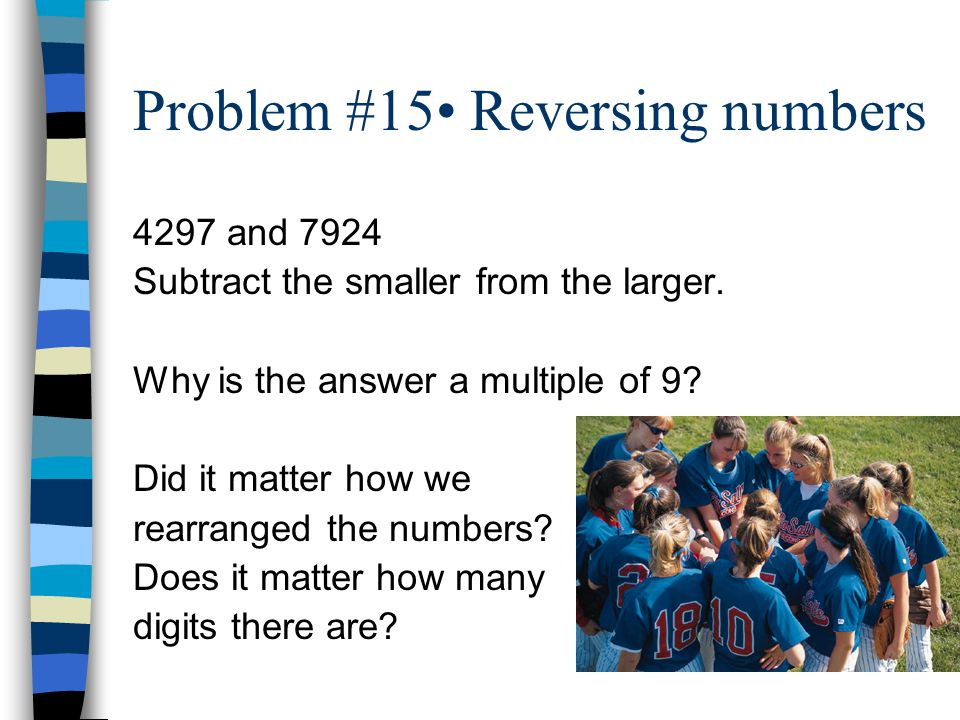 Problem #15 Reversing numbers 4297 and 7924 Subtract the smaller from the larger.