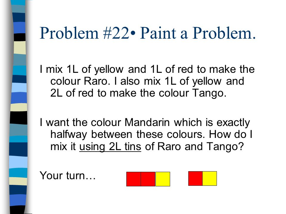 Problem #22 Paint a Problem. I mix 1L of yellow and 1L of red to make the colour Raro.