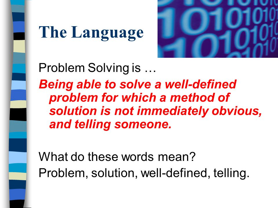 The Language Problem solving techniques include … Experimenting, diagrams, recording, trials, guessing and checking, hunting for counter examples, listing possibilities, finding patterns, working backwards, trying smaller cases, having an ah-ha! .