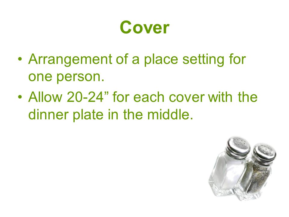 Proper Dinnerware Placement Dinner Plate –1 from the table edge Bread/Butter Plate –Top left –Above the salad plate