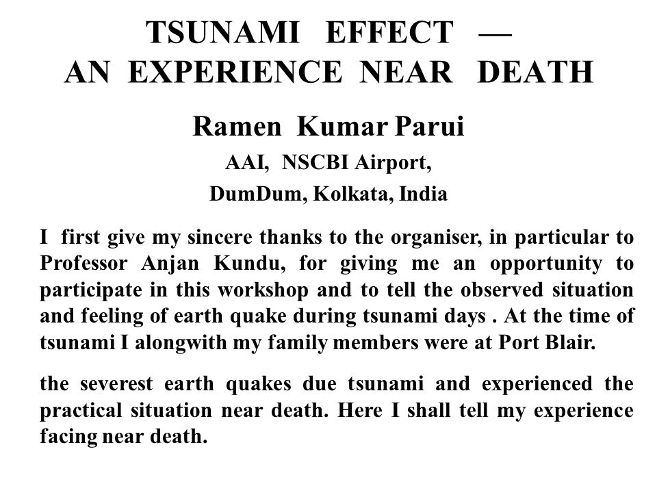 We have faced one of the severest earth quakes due tsunami and experienced the practical situation near death.