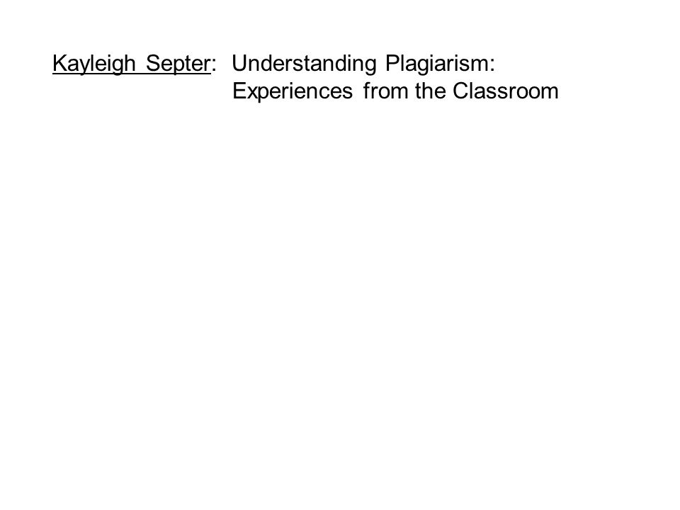 Kayleigh Septer: Understanding Plagiarism: Experiences from the Classroom