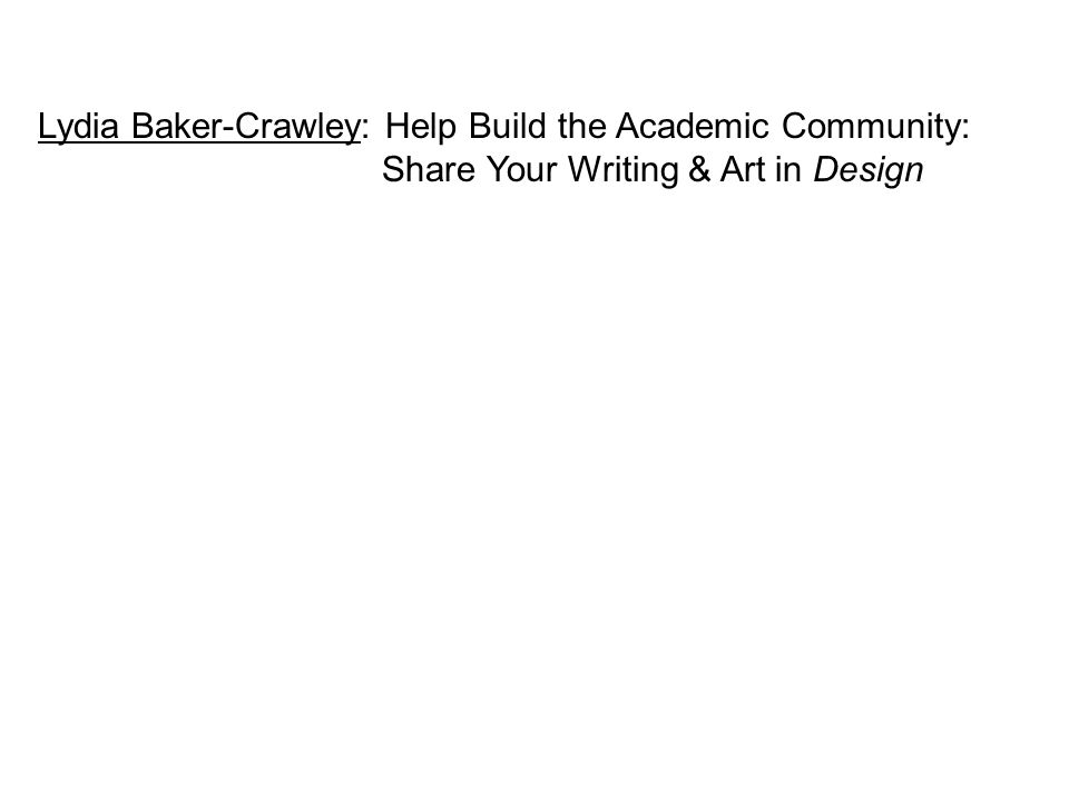 Lydia Baker-Crawley: Help Build the Academic Community: Share Your Writing & Art in Design