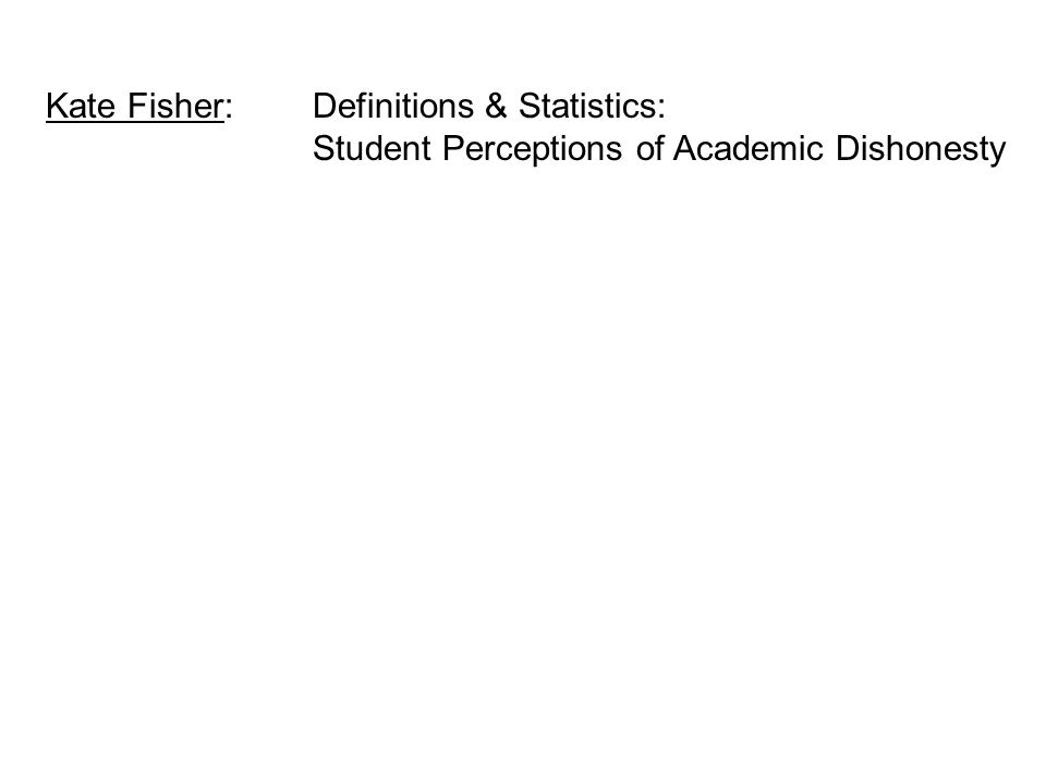 Kate Fisher: Definitions & Statistics: Student Perceptions of Academic Dishonesty
