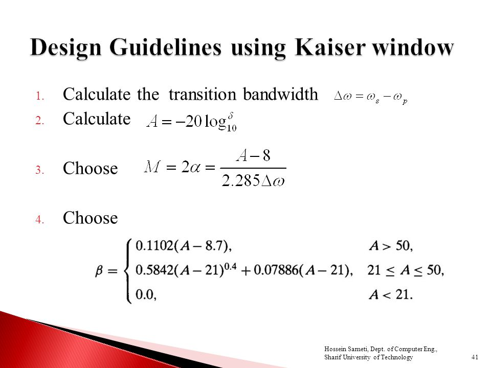 1. Calculate the transition bandwidth 2. Calculate 3. Choose 4. Choose 41 Hossein Sameti, Dept. of Computer Eng., Sharif University of Technology