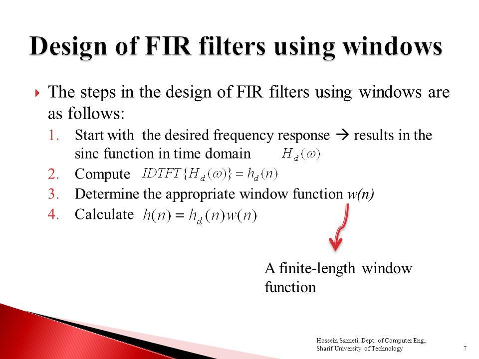 (Oppenheim and Schaffer, 2009) Ideal filter Rectangular Window function 18 Hossein Sameti, Dept.
