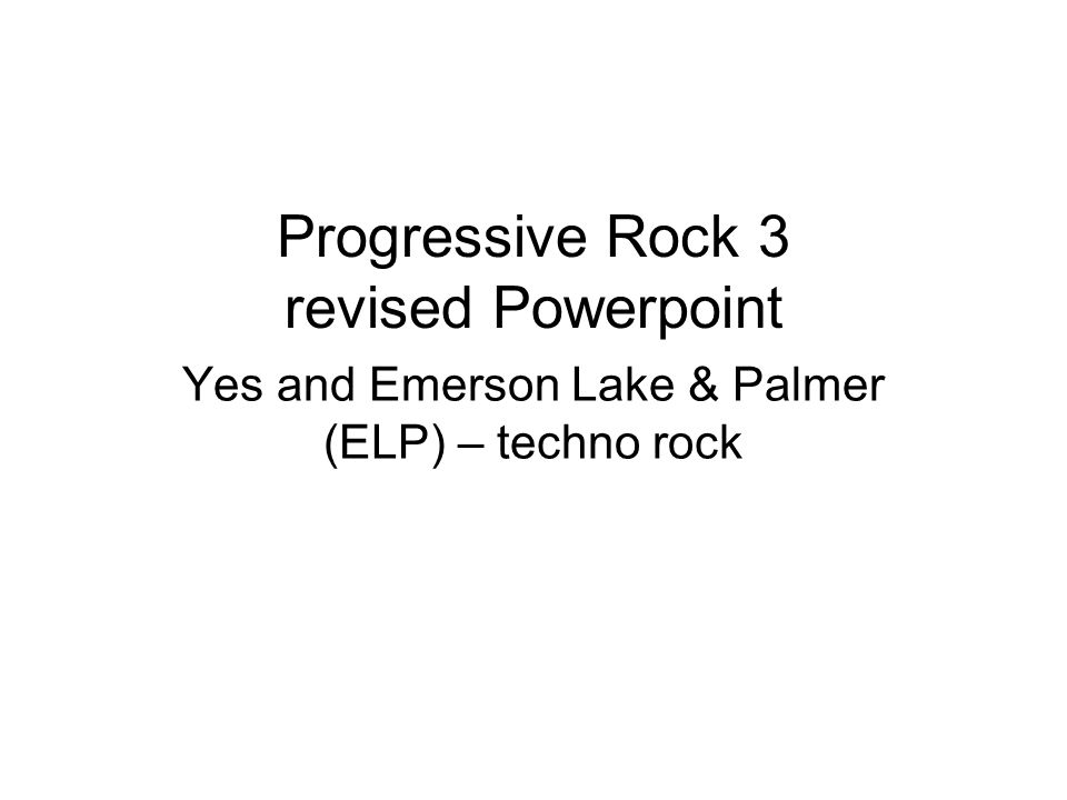 Progressive Rock 3 revised Powerpoint Yes and Emerson Lake & Palmer (ELP) – techno rock