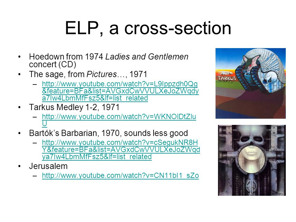 ELP, a cross-section Hoedown from 1974 Ladies and Gentlemen concert (CD) The sage, from Pictures…, 1971 –http://www.youtube.com/watch?v=L9Ippzdh0Qg &f