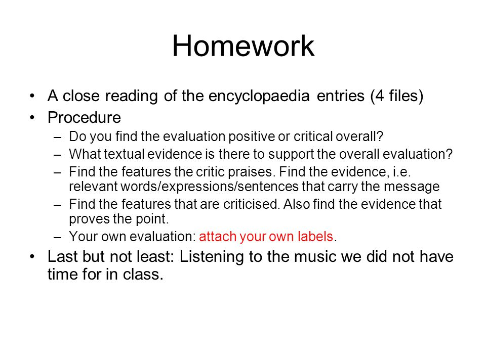 Homework A close reading of the encyclopaedia entries (4 files) Procedure –Do you find the evaluation positive or critical overall? –What textual evid
