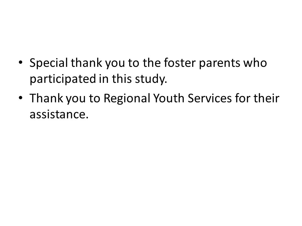 Special thank you to the foster parents who participated in this study.