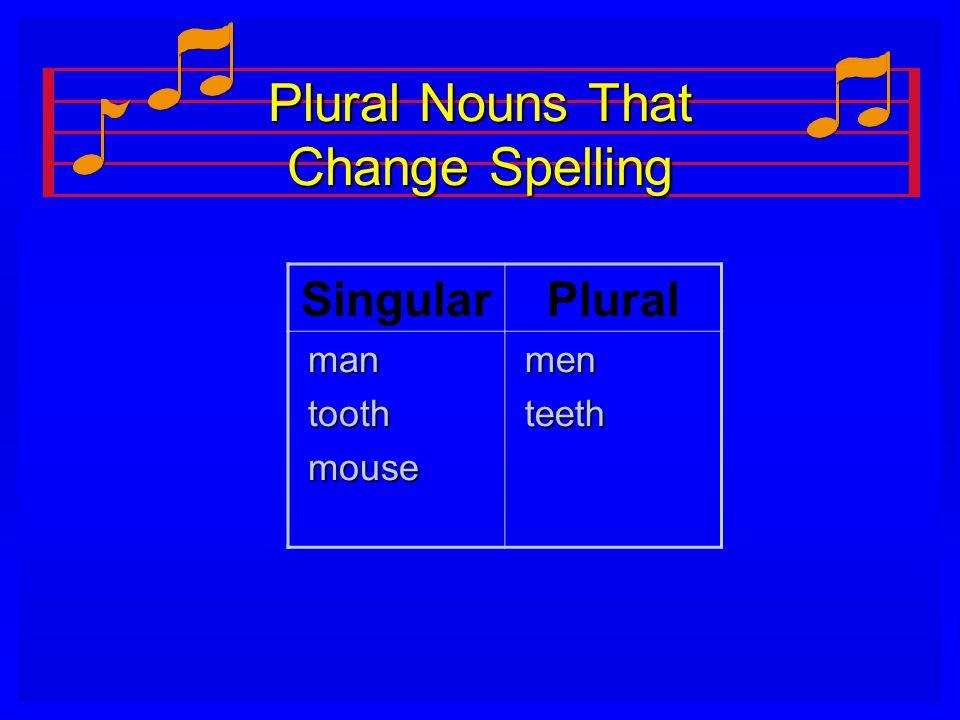 Plural Nouns That Change Spelling SingularPlural man man tooth tooth mouse mouse men men teeth teeth