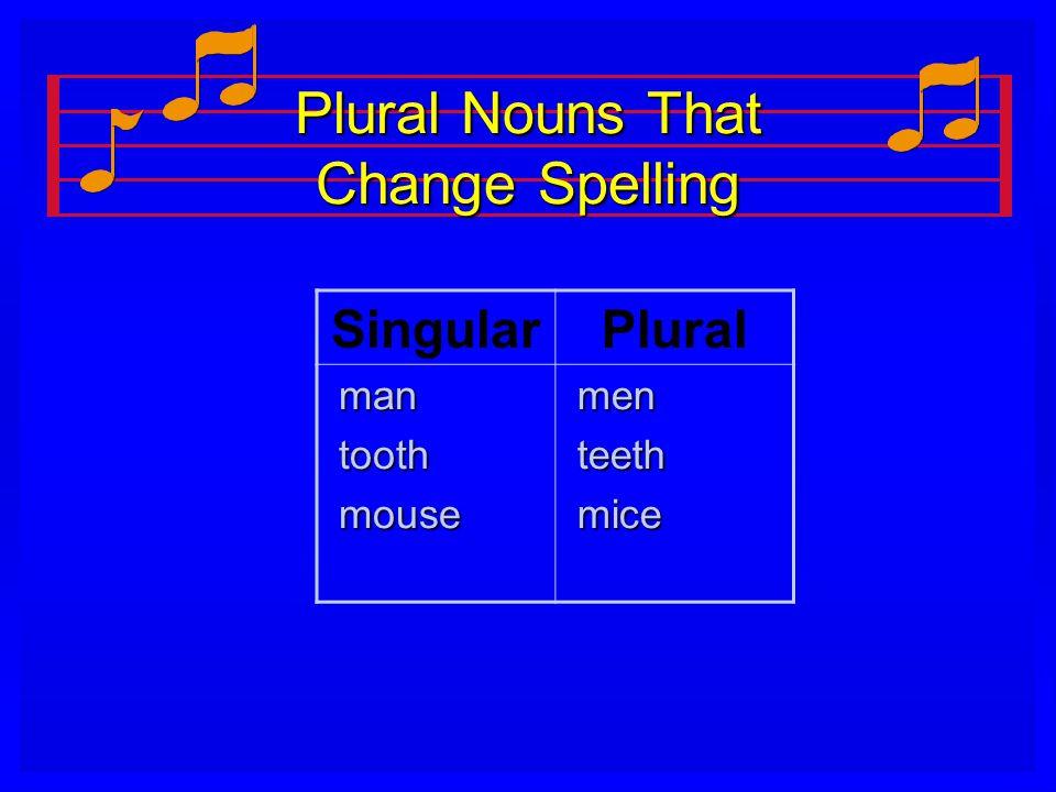 Plural Nouns That Change Spelling SingularPlural man man tooth tooth mouse mouse men men teeth teeth mice mice
