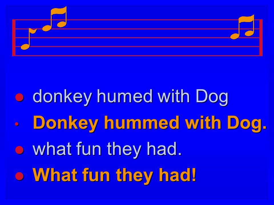 l donkey humed with Dog Donkey hummed with Dog. Donkey hummed with Dog. l what fun they had. l What fun they had!