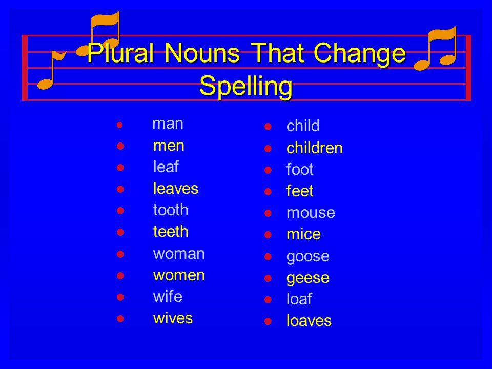 Plural Nouns That Change Spelling l l man l l men l l leaf l l leaves l l tooth l l teeth l l woman l l women l l wife l l wives l child l children l