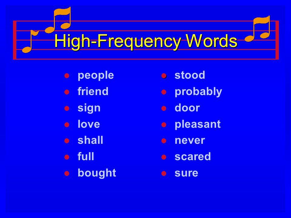 High-Frequency Words l l people l l friend l l sign l l love l l shall l l full l l bought l stood l probably l door l pleasant l never l scared l sur