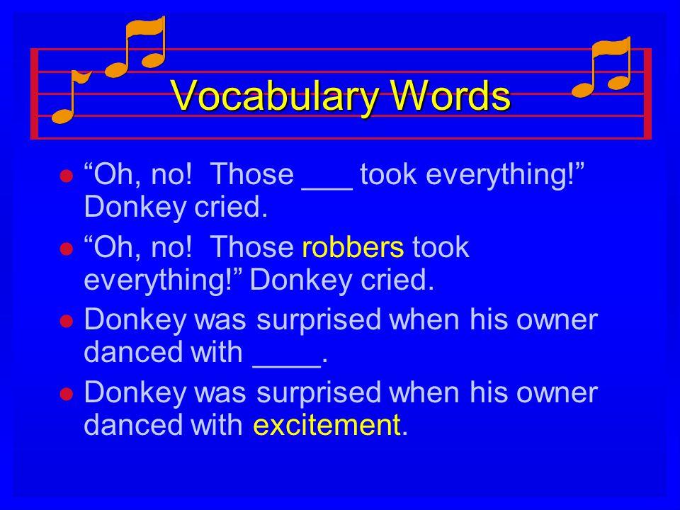 """Vocabulary Words l l """"Oh, no! Those ___ took everything!"""" Donkey cried. l l """"Oh, no! Those robbers took everything!"""" Donkey cried. l l Donkey was surp"""