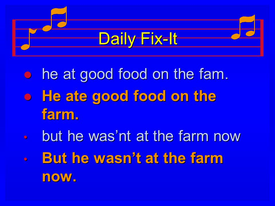 Daily Fix-It l he at good food on the fam. l He ate good food on the farm. but he was'nt at the farm now but he was'nt at the farm now But he wasn't a