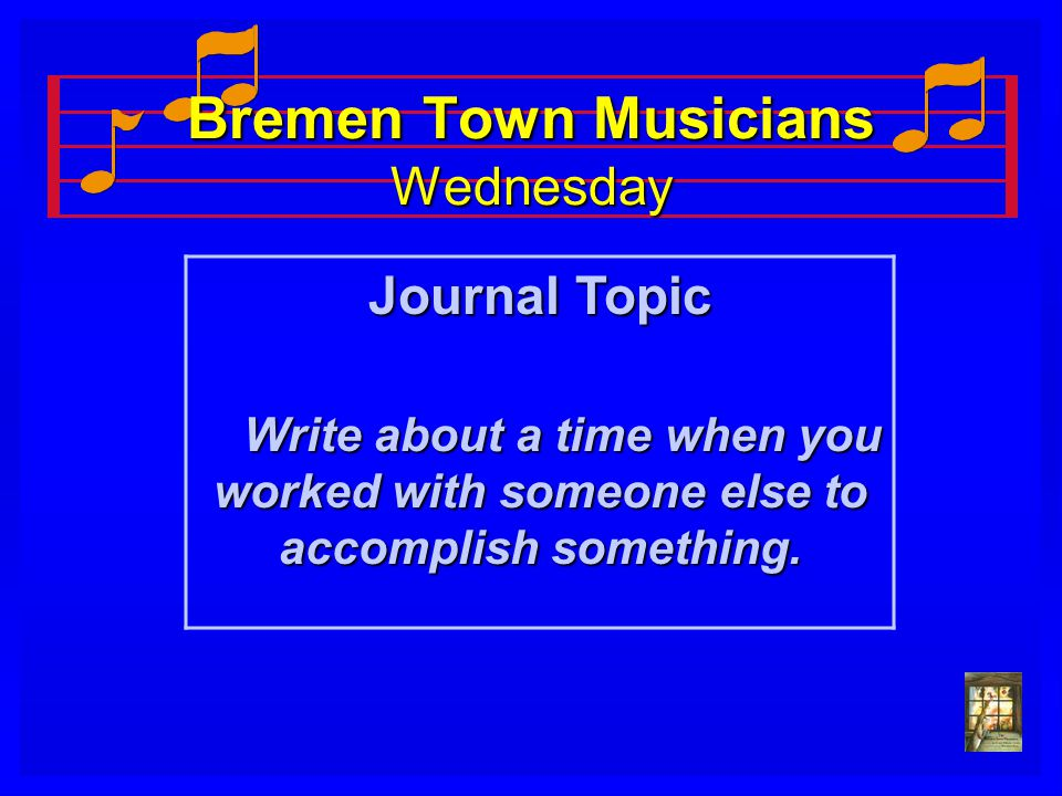 Bremen Town Musicians Wednesday Journal Topic Write about a time when you worked with someone else to accomplish something. Write about a time when yo