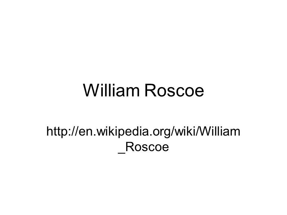 William Roscoe http://en.wikipedia.org/wiki/William _Roscoe